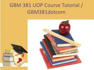 GBM 381 UOP Course Tutorial / gbm381dotcom