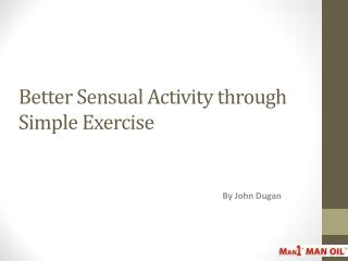 Better Sensual Activity through Simple Exercise