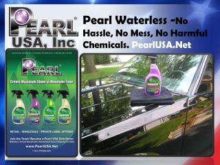 Pearl Waterless- No Hassle, No Mess, No Harmful Chemicals.
