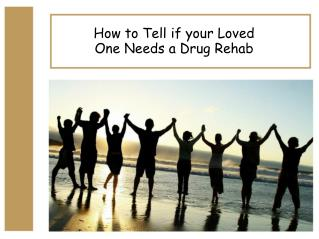 How to Tell if your Loved One Needs a Drug Rehab