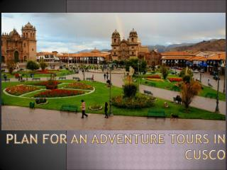 Plan For an Adventure Tours in Cusco