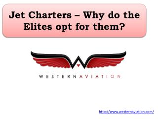 Jet Charters – Why do the Elites opt for them?