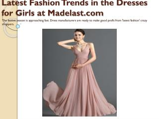 Latest Fashion Trends in the Dresses for Girls at Madelast.com