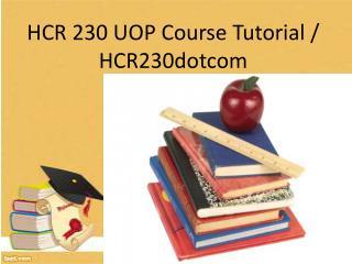 HCR 230 UOP Course Tutorial / hcr230dotcom