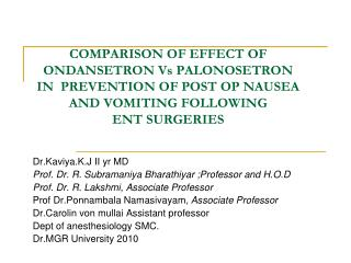 COMPARISON OF EFFECT OF ONDANSETRON Vs PALONOSETRON IN  PREVENTION OF POST OP NAUSEA AND VOMITING FOLLOWING ENT SURGERIE