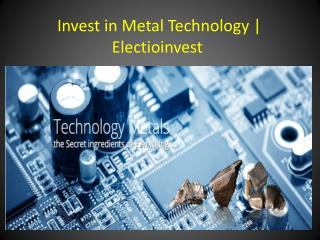 Invest in Metal Technology | Electioinvest