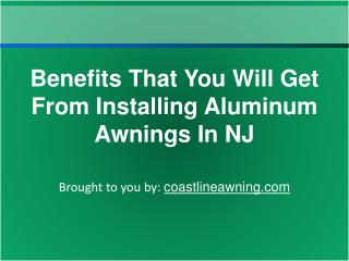 Benefits That You Will Get From Installing Aluminum Awnings In NJ