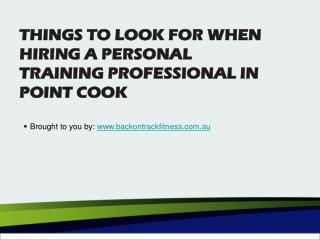 THINGS TO LOOK FOR WHEN HIRING A PERSONAL TRAINING PROFESSIONAL IN POINT   COOK
