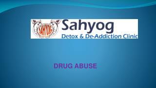 Drug Abuse PPT by Sahyog Clinic