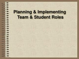Planning  Implementing  Team  Student Roles