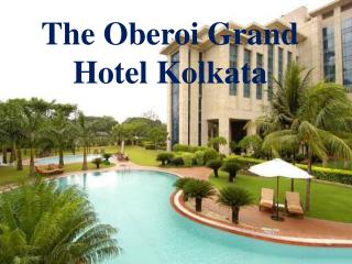 Oberoi Grand Kolkata – Get Address, Discount Rates