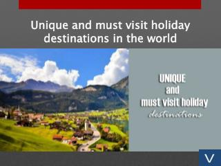 Unique and must visit holiday destinations in the world