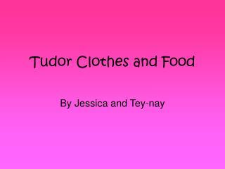 Tudor Clothes and Food