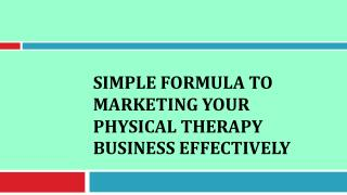 Simple Formula to Marketing Your Physical Therapy Business Effectively