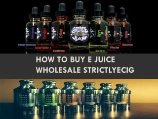 How to Buy E Juice Wholesale Strictlyecig