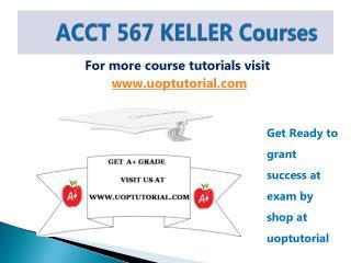 ACCT 567 KELLER Tutorial Course / Uoptutorial