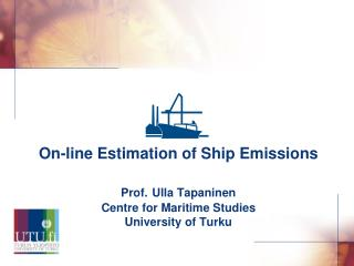 On-line Estimation of Ship Emissions Prof. Ulla Tapaninen Centre for Maritime Studies University of Turku