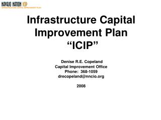 Infrastructure Capital Improvement Plan   ICIP    Denise R.E. Copeland Capital Improvement Office Phone:  368-1059 dreco