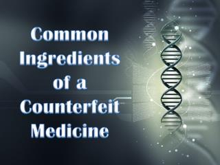Common Ingredients of a Counterfeit Medicine
