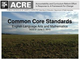Common Core Standards English Language Arts and Mathematics GCS 3   June 2, 2010