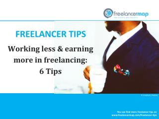 Working less and earning more in freelancing: 6 Tips