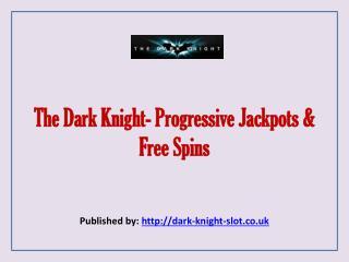 The Dark Knight- Progressive Jackpots & Free Spins