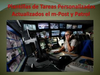 Plantillas de Tareas Personalizadas Actualizados el m-Post y Patrol
