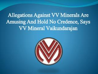 Allegations Against VV Minerals Are Amusing And Hold No Credence, Says VV Mineral Vaikundarajan