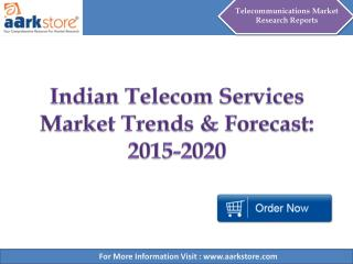 Indian Telecom Services Market Trends & Forecast: 2015-2020 - Aarkstore.com