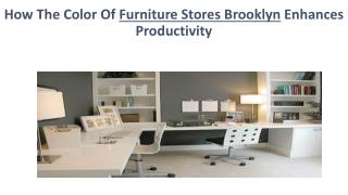 How The Color Of Furniture Stores Brooklyn Enhances Productivity
