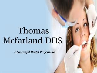 Thomas Mcfarland DDS - A Successful Dental Professional