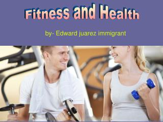 Edward juarez immigrant - Fitness and Health