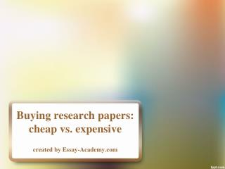 Buying Research Papers: Cheap vs. Expensive