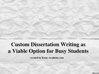 Custom Dissertation Writing as a Viable Option for Busy Students