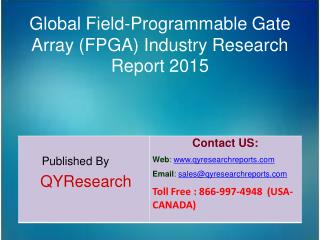 Global Field-Programmable Gate Array (FPGA) Market 2015 Industry   Growth, Trends, Share, Forecast, Overview, Research a