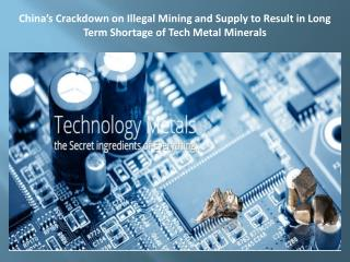 China's Crackdown on Illegal Mining and Supply to Result in Long Term Shortage of Tech Metal Minerals