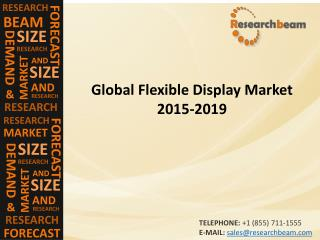 Global Flexible Display Market Size, Shares, Strategies, and Forecasts 2015-2019