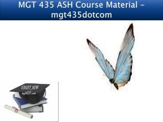 MGT 435 ASH Course Material - mgt435dotcom