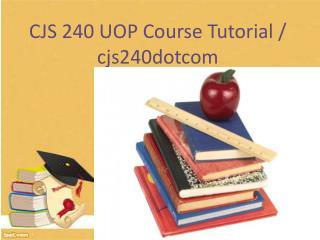 CJS 240 UOP Course Tutorial / cjs240dotcom