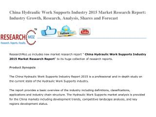 China Hydraulic Work Supports Industry 2015 Market Research Report: Industry Growth, Research, Analysis, Shares and Fore
