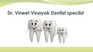 Dr vineet vinayak Dentist expert