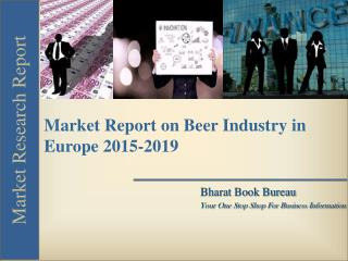 Market Report on Beer Industry in Europe 2015-2019