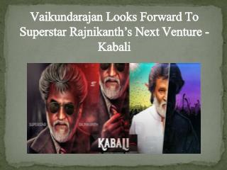 Vaikundarajan Looks Forward To Superstar Rajnikanth's Next Venture - Kabali