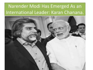 Narender Modi Has Emerged As an International Leader: Karan Chanana.