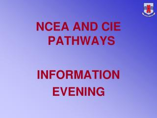 NCEA AND CIE PATHWAYS  INFORMATION  EVENING