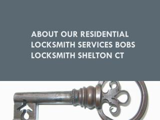 About our residential locksmith services bobs LOCKSMITH SHELTON ct
