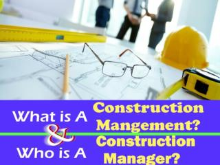 What is a construction management and who is a construction manager?
