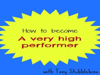 How to become a very high performer – with Tony Stubblebine (Part 1)