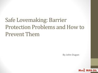 Safe Lovemaking: Barrier Protection Problems and How to Prevent Them