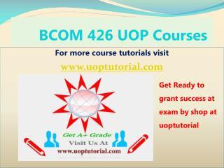 BCOM 426  UOP Tutorial Course / Uoptutorial